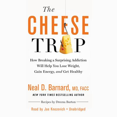 The Cheese Trap by Neal D. Barnard, MD, FACC