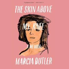 The Skin Above My Knee by Marcia Butler