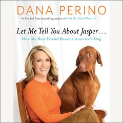 Let Me Tell You about Jasper . . . by Dana Perino