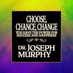 Choose, Chance, Change by Joseph Murphy