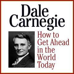 How to Get Ahead in the Wold Today by Dale Carnegie