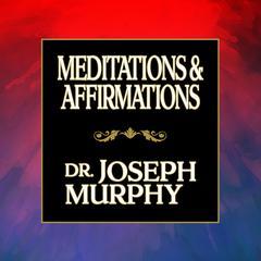 Meditations & Affirmations by Joseph Murphy