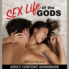 The Sex Life of the Gods by Michael Knerr