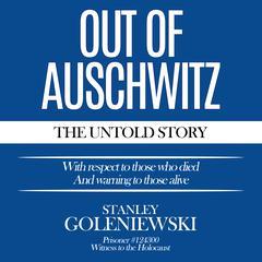 Out of Auschwitz by Stanley Goleniewski