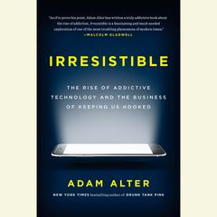 Irresistible by Adam Alter