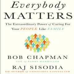 Everybody Matters by Bob Chapman, Raj Sisodia
