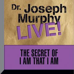 The Secret of I am That I Am by Joseph Murphy