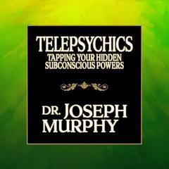 Telepsychics by Joseph Murphy