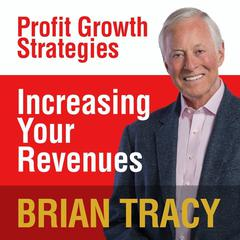 Increasing Your Revenues by Brian Tracy