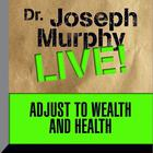 Adjust to Wealth and Health by Joseph Murphy