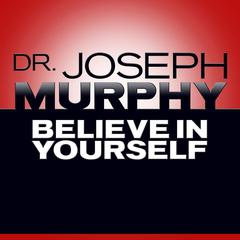 Believe In Yourself by Joseph Murphy