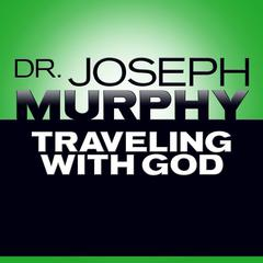 Traveling with God by Joseph Murphy