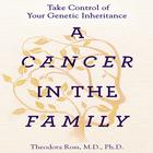 A Cancer in the Family by Theodora Ross, MD, PhD, Siddhartha Mukherjee