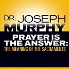 Prayer Is the Answer by Joseph Murphy