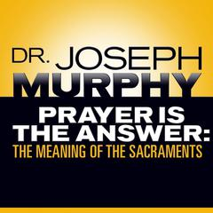 Prayer Is the Answer by Joseph Murphy