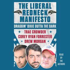 The Liberal Redneck Manifesto by Corey Ryan Forrester, Drew Morgan, Trae Crowder