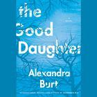 The Good Daughter by Alexandra Burt