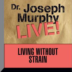 Living without Strain by Joseph Murphy