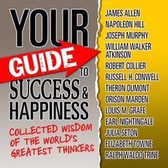 Your Guide to Success & Happiness by World's Greatest Thinkers