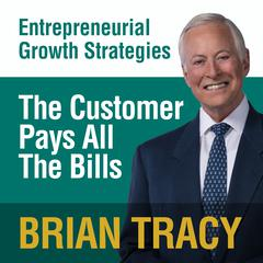 The Customer Pays All the Bills by Brian Tracy
