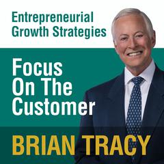 Focus on the Customer by Brian Tracy