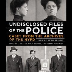 Undisclosed Files of the Police by Robert Mladinich, Philip Messing, Bernard Whalen