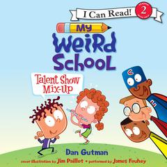 My Weird School: Talent Show Mix-Up by Dan Gutman