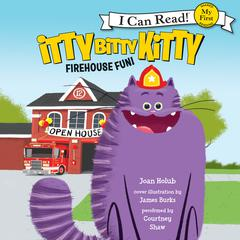 Itty Bitty Kitty: Firehouse Fun by Joan Holub