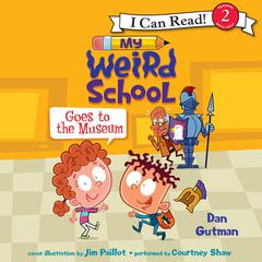 My Weird School Goes to the Museum by Dan Gutman