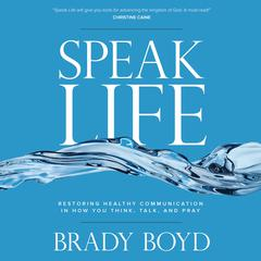 Speak Life by Brady Boyd