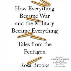 How Everything Became War and the Military Became Everything by Rosa Brooks