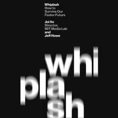 "Whiplash by Joichi ""Joi"" Ito, Jeff Howe"