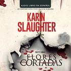 Flores cortadas by Karin Slaughter