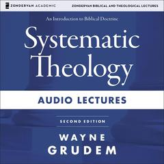 Systematic Theology: Audio Lectures by Wayne A. Grudem, Wayne Grudem
