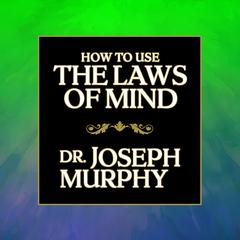 How to Use the Laws of Mind by Joseph Murphy