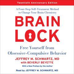 Brain Lock, Twentieth Anniversary Edition by Jeffrey M. Schwartz, MD, Beverly Beyette