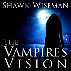 The Vampire's Vision by Shawn Wiseman