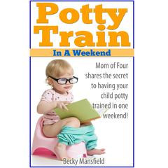 Potty Train in a Weekend by Becky Mansfield