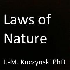 Laws of Nature  by John-Michael Kuczynski, PhD