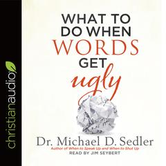 What to Do When Words Get Ugly by Dr. Michael D. Sedler