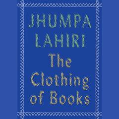 The Clothing of Books by Jhumpa Lahiri