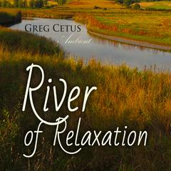 River of Relaxation: Progressive Tension Reduction Technique by Greg Cetus