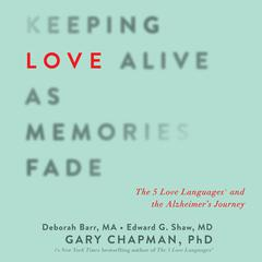 Keeping Love Alive as Memories Fade by Dr. Gary Chapman, Edward G. Shaw, Debbie Barr