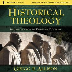 Historical Theology (Audio Lectures) by Gregg R. Allison