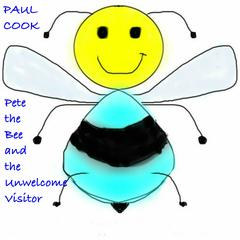 Pete the Bee and the Unwelcome Visitor by Paul Cook