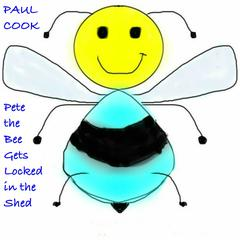 Pete the Bee Gets Locked in the Shed by Paul Cook