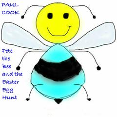 Pete the Bee and the Easter Egg Hunt by Paul Cook