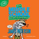 Middle School: Escape to Australia by James Patterson, Martin Chatterton