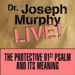 The Protective 91st Psalm and its Meaning by Joseph Murphy