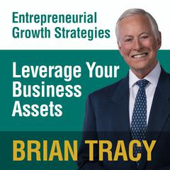 Leverage Your Business Assets by Brian Tracy